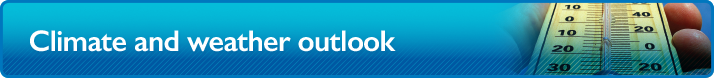 Climate and weather outlook